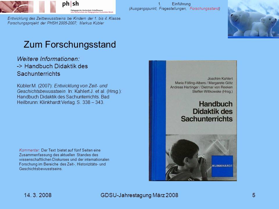 14. 3. 2008GDSU-Jahrestagung März 20085 Entwicklung des Zeitbewusstseins bei Kindern der 1. bis 4. Klasse. Forschungsprojekt der PHSH 2005-2007; Marku