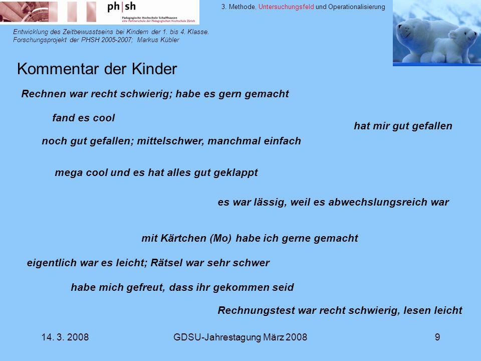 14. 3. 2008GDSU-Jahrestagung März 20089 Entwicklung des Zeitbewusstseins bei Kindern der 1. bis 4. Klasse. Forschungsprojekt der PHSH 2005-2007; Marku