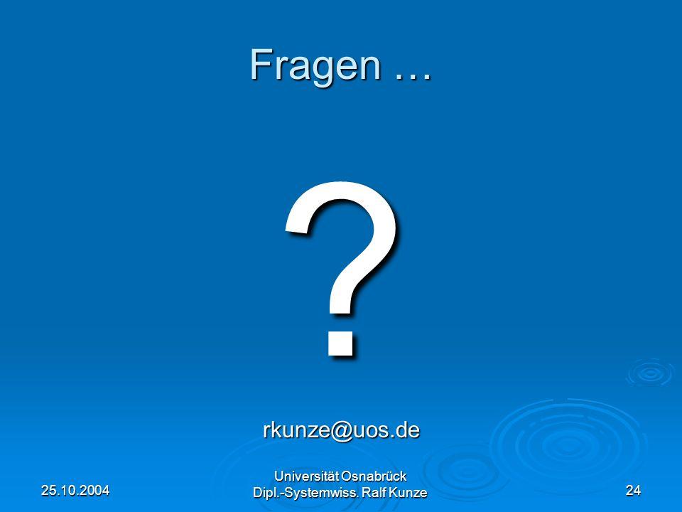 25.10.2004 Universität Osnabrück Dipl.-Systemwiss. Ralf Kunze 24 Fragen … ?rkunze@uos.de