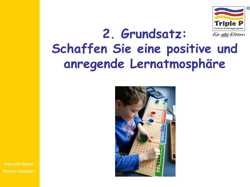 Vorname Name Weitere Angaben 2. Grundsatz: Schaffen Sie eine positive und anregende Lernatmosphäre
