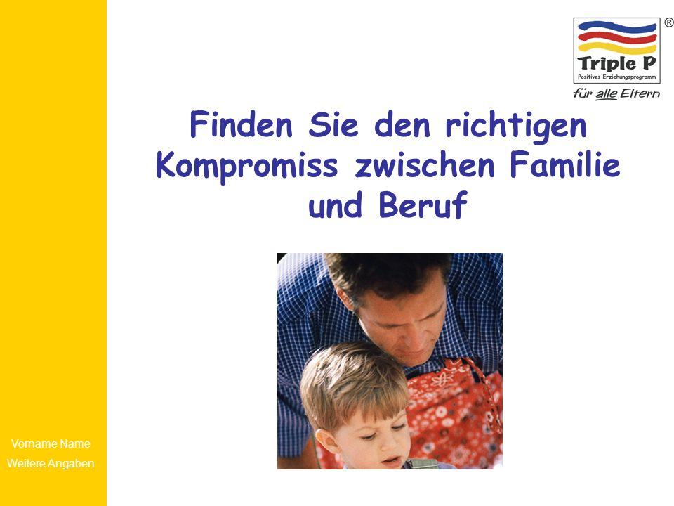 Vorname Name Weitere Angaben Finden Sie den richtigen Kompromiss zwischen Familie und Beruf