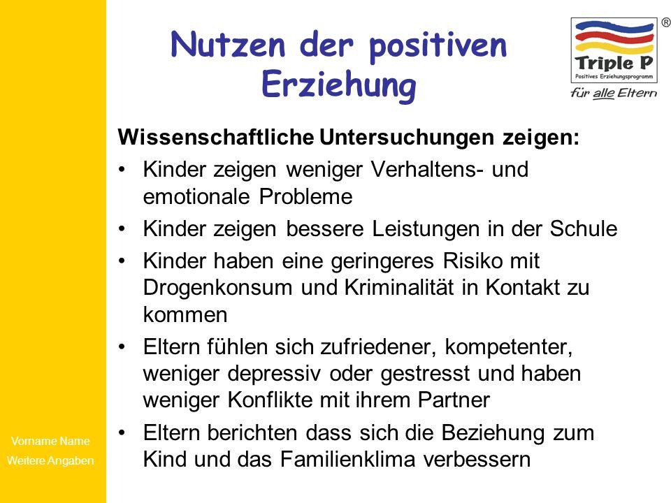 Vorname Name Weitere Angaben Nutzen der positiven Erziehung Wissenschaftliche Untersuchungen zeigen: Kinder zeigen weniger Verhaltens- und emotionale