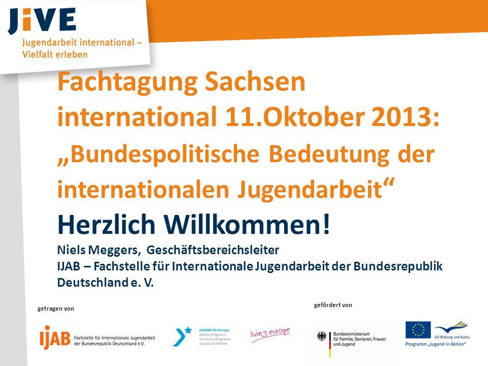 getragen von gefördert von getragen vongefördert von getragen von gefördert von Fachtagung Sachsen international 11.Oktober 2013: Bundespolitische Bed