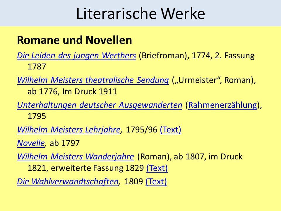 Literarische Werke Romane und Novellen Die Leiden des jungen WerthersDie Leiden des jungen Werthers (Briefroman), 1774, 2. Fassung 1787 Wilhelm Meiste