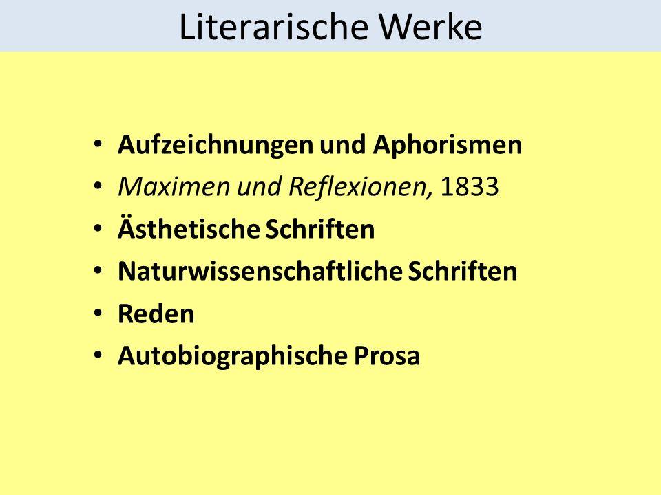 Literarische Werke Aufzeichnungen und Aphorismen Maximen und Reflexionen, 1833 Ästhetische Schriften Naturwissenschaftliche Schriften Reden Autobiogra