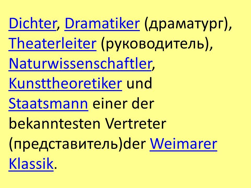 DichterDichter, Dramatiker (драматург), Theaterleiter (руководитель), Naturwissenschaftler, Kunsttheoretiker und Staatsmann einer der bekanntesten Ver