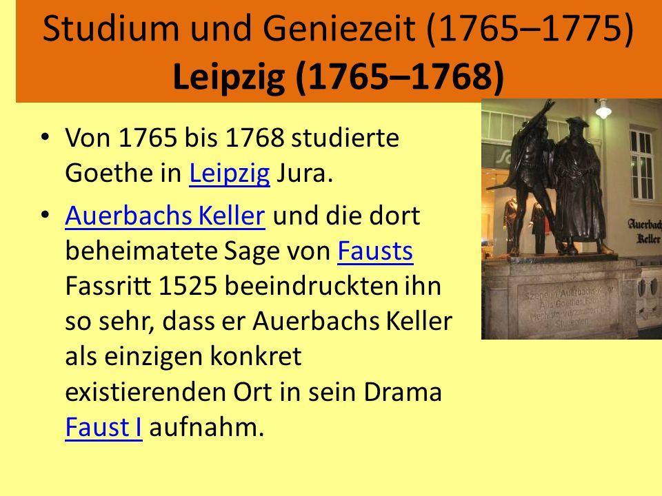 Studium und Geniezeit (1765–1775) Leipzig (1765–1768) Von 1765 bis 1768 studierte Goethe in Leipzig Jura.Leipzig Auerbachs Keller und die dort beheima