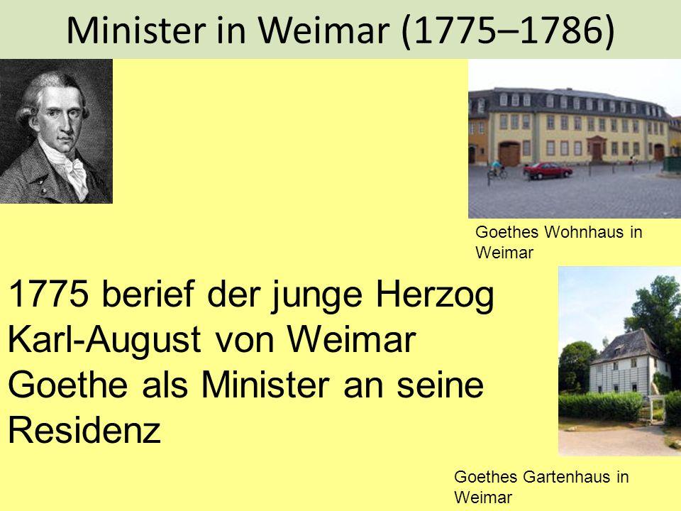 Minister in Weimar (1775–1786) Goethes Wohnhaus in Weimar Goethes Gartenhaus in Weimar 1775 berief der junge Herzog Karl-August von Weimar Goethe als