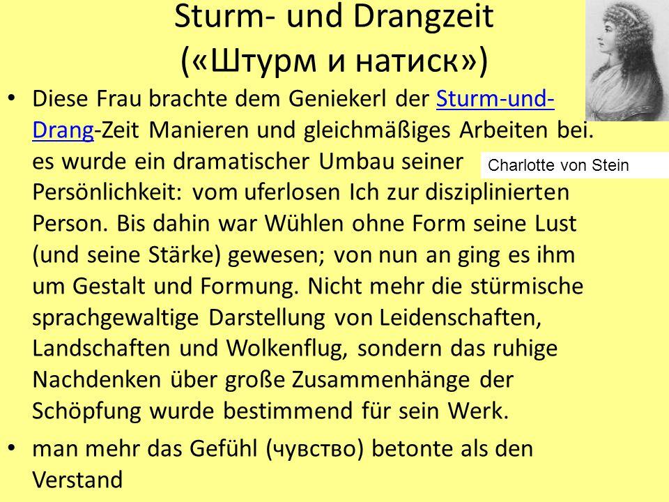Sturm- und Drangzeit («Штурм и натиск») Diese Frau brachte dem Geniekerl der Sturm-und- Drang-Zeit Manieren und gleichmäßiges Arbeiten bei. es wurde e