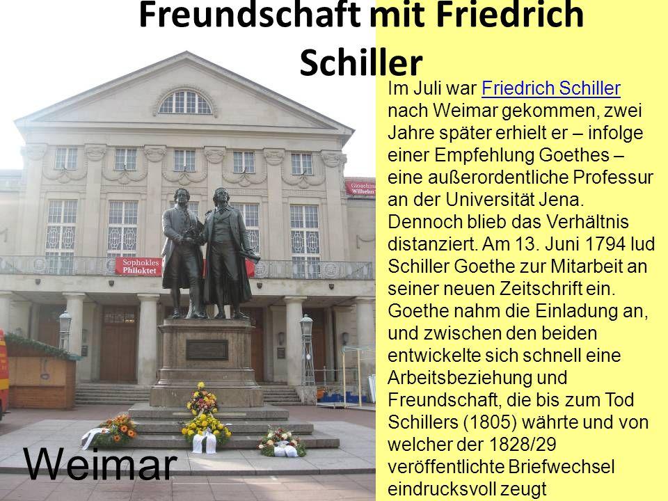 Freundschaft mit Friedrich Schiller Weimar Im Juli war Friedrich Schiller nach Weimar gekommen, zwei Jahre später erhielt er – infolge einer Empfehlun
