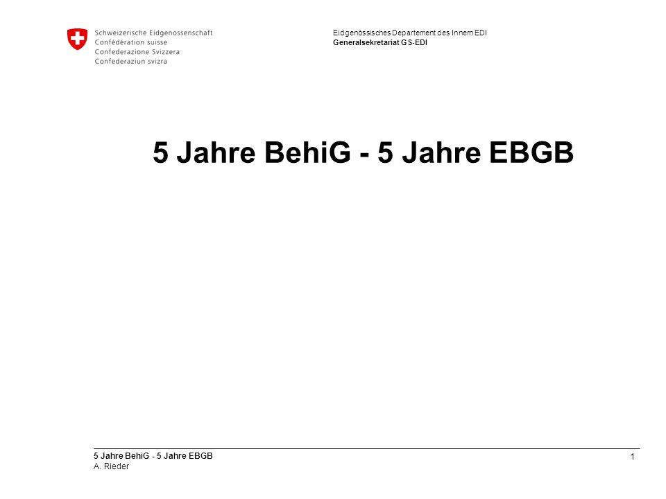 1 5 Jahre BehiG - 5 Jahre EBGB A. Rieder Eidgenössisches Departement des Innern EDI Generalsekretariat GS-EDI 5 Jahre BehiG - 5 Jahre EBGB