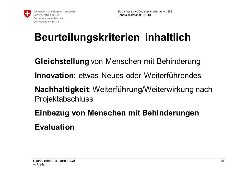 10 5 Jahre BehiG - 5 Jahre EBGB A. Rieder Eidgenössisches Departement des Innern EDI Generalsekretariat GS-EDI Beurteilungskriterien inhaltlich Gleich