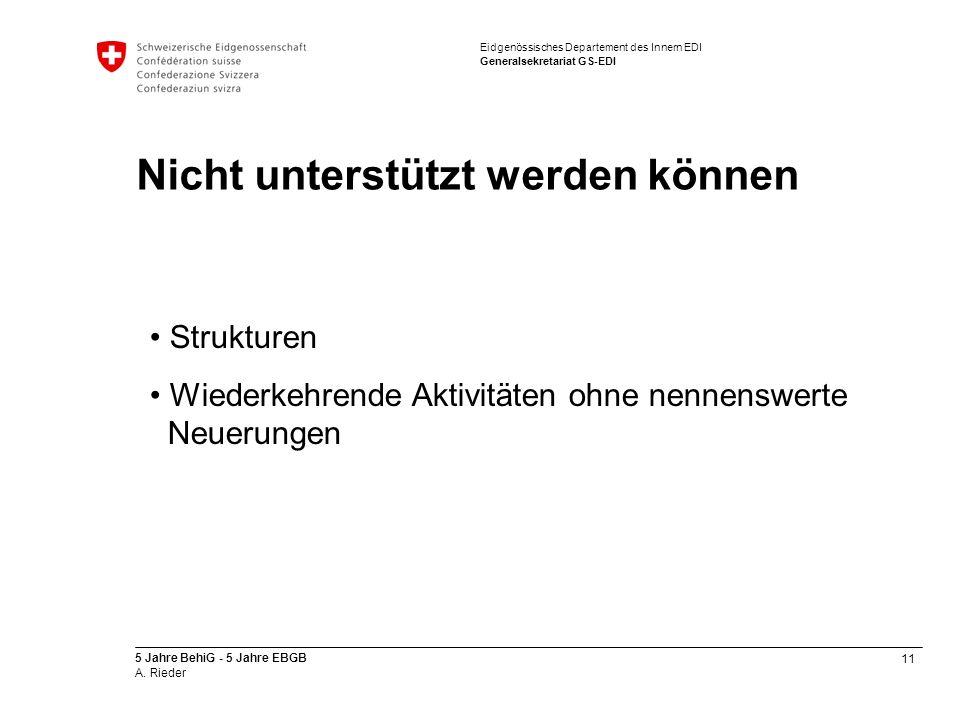 11 5 Jahre BehiG - 5 Jahre EBGB A. Rieder Eidgenössisches Departement des Innern EDI Generalsekretariat GS-EDI Nicht unterstützt werden können Struktu
