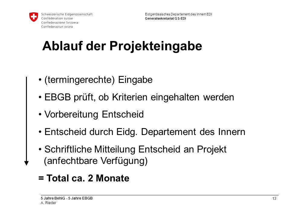 13 5 Jahre BehiG - 5 Jahre EBGB A. Rieder Eidgenössisches Departement des Innern EDI Generalsekretariat GS-EDI Ablauf der Projekteingabe (termingerech