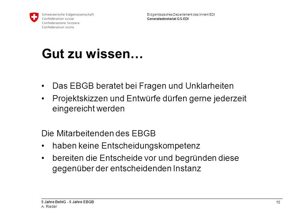 15 5 Jahre BehiG - 5 Jahre EBGB A. Rieder Eidgenössisches Departement des Innern EDI Generalsekretariat GS-EDI Gut zu wissen… Das EBGB beratet bei Fra