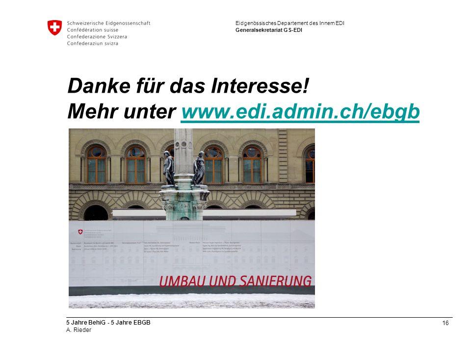 16 5 Jahre BehiG - 5 Jahre EBGB A. Rieder Eidgenössisches Departement des Innern EDI Generalsekretariat GS-EDI Danke für das Interesse! Mehr unter www