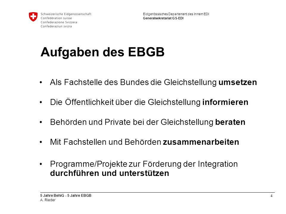 4 5 Jahre BehiG - 5 Jahre EBGB A. Rieder Eidgenössisches Departement des Innern EDI Generalsekretariat GS-EDI Aufgaben des EBGB Als Fachstelle des Bun