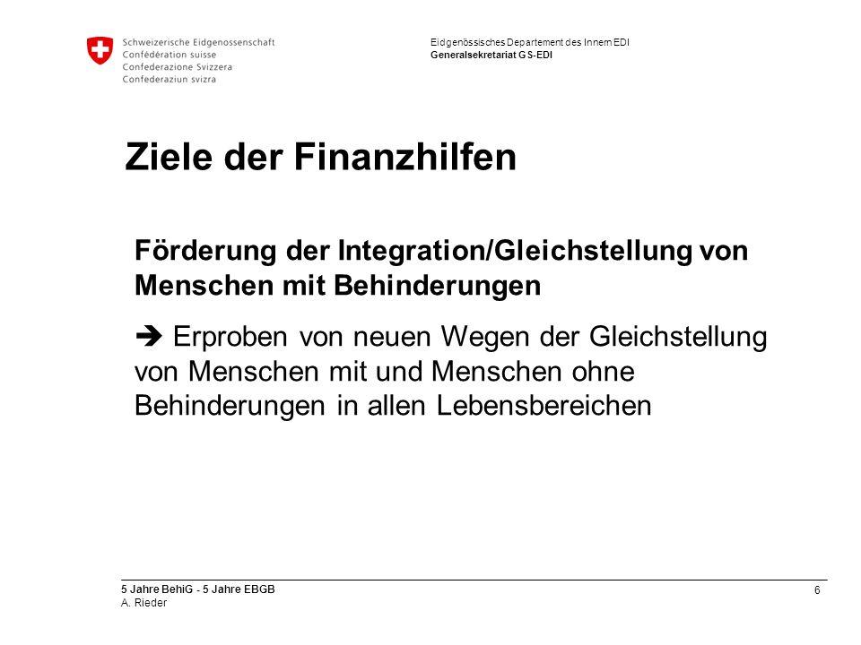 6 5 Jahre BehiG - 5 Jahre EBGB A. Rieder Eidgenössisches Departement des Innern EDI Generalsekretariat GS-EDI Ziele der Finanzhilfen Förderung der Int