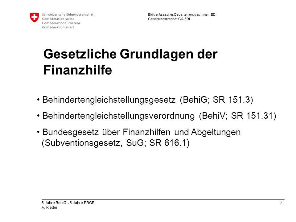7 5 Jahre BehiG - 5 Jahre EBGB A. Rieder Eidgenössisches Departement des Innern EDI Generalsekretariat GS-EDI Gesetzliche Grundlagen der Finanzhilfe B