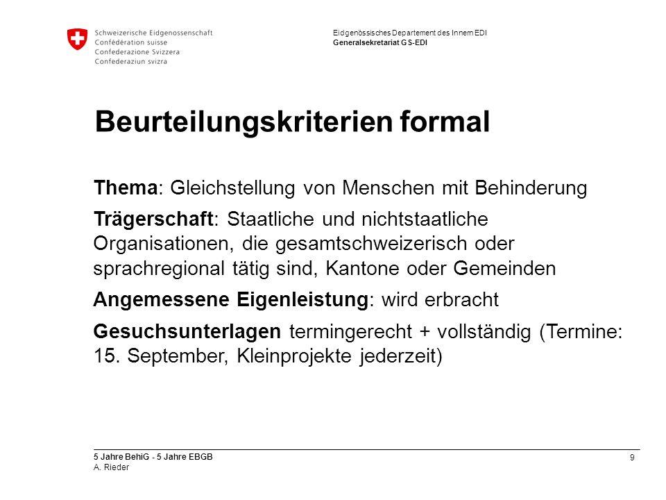 9 5 Jahre BehiG - 5 Jahre EBGB A. Rieder Eidgenössisches Departement des Innern EDI Generalsekretariat GS-EDI Beurteilungskriterien formal Thema: Glei