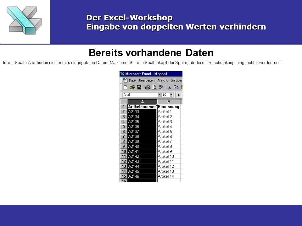 Bereits vorhandene Daten Der Excel-Workshop Eingabe von doppelten Werten verhindern In der Spalte A befinden sich bereits eingegebene Daten. Markieren
