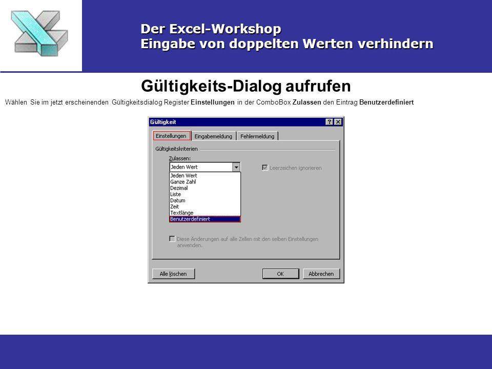 Gültigkeits-Dialog aufrufen Der Excel-Workshop Eingabe von doppelten Werten verhindern Wählen Sie im jetzt erscheinenden Gültigkeitsdialog Register Ei