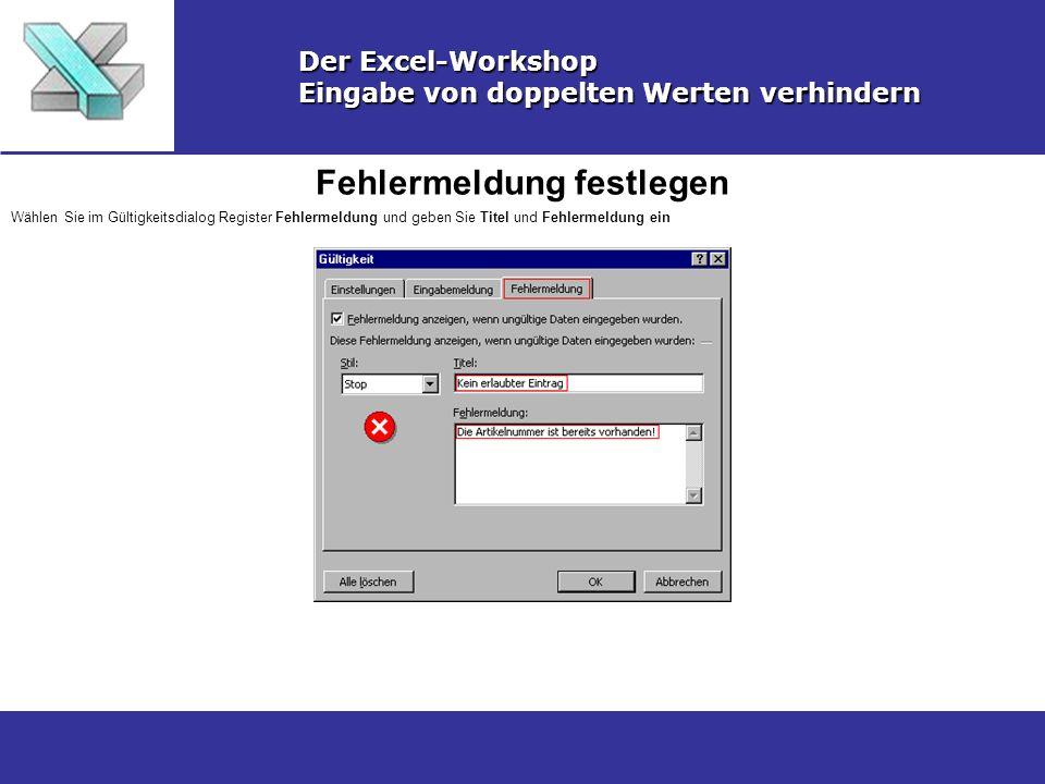 Fehlermeldung festlegen Der Excel-Workshop Eingabe von doppelten Werten verhindern Wählen Sie im Gültigkeitsdialog Register Fehlermeldung und geben Si