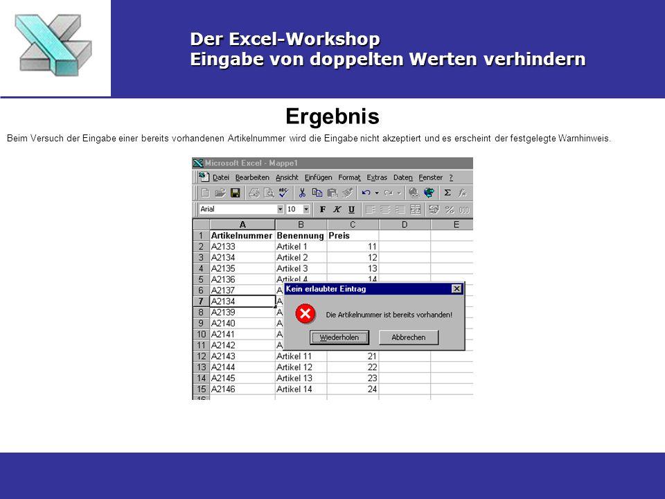Ergebnis Der Excel-Workshop Eingabe von doppelten Werten verhindern Beim Versuch der Eingabe einer bereits vorhandenen Artikelnummer wird die Eingabe