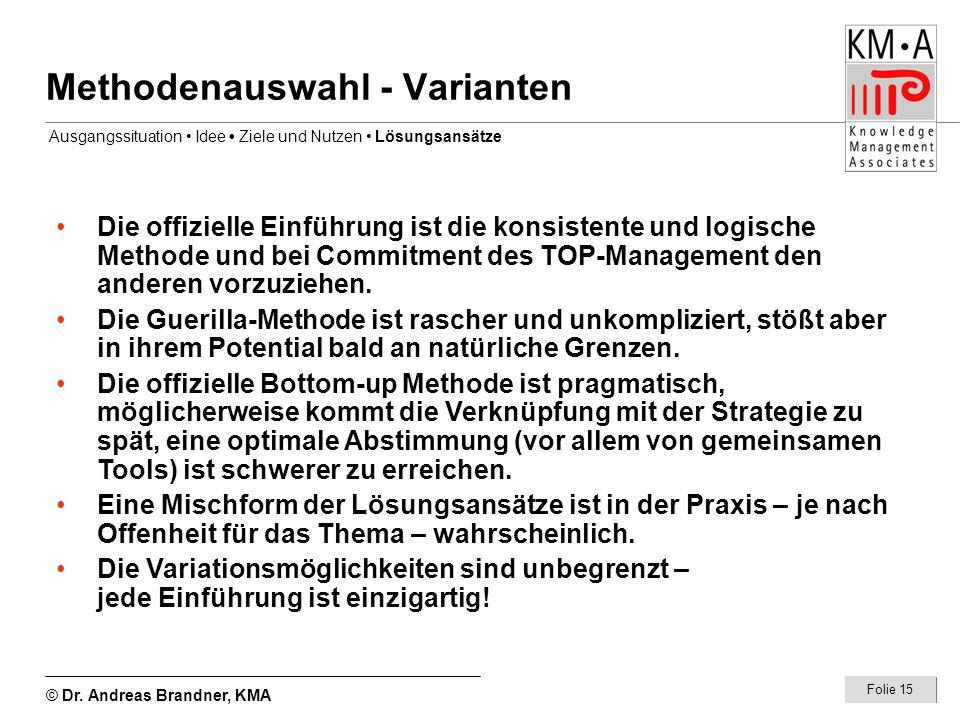 © Dr. Andreas Brandner, KMA Folie 15 Methodenauswahl - Varianten Die offizielle Einführung ist die konsistente und logische Methode und bei Commitment