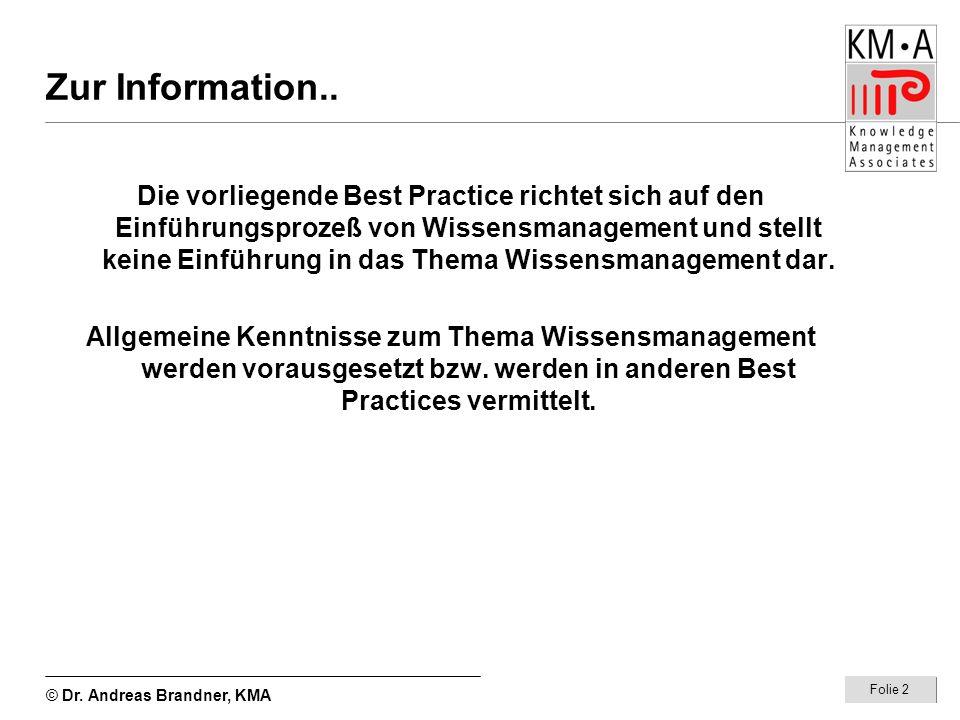 © Dr. Andreas Brandner, KMA Folie 2 Zur Information.. Die vorliegende Best Practice richtet sich auf den Einführungsprozeß von Wissensmanagement und s