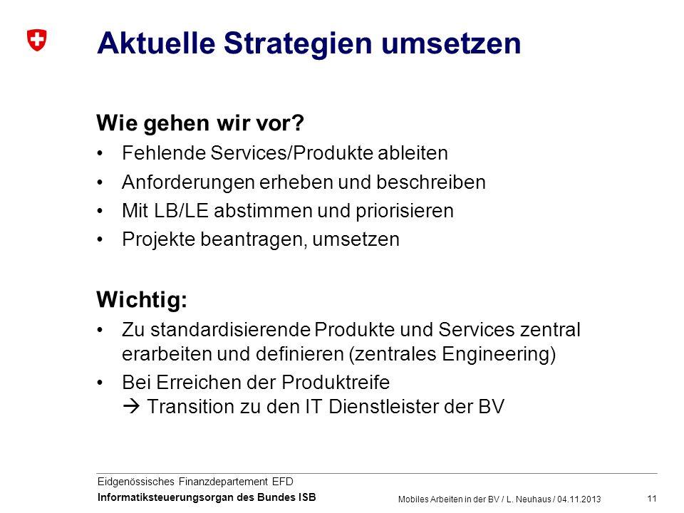 11 Eidgenössisches Finanzdepartement EFD Informatiksteuerungsorgan des Bundes ISB Aktuelle Strategien umsetzen Wie gehen wir vor? Fehlende Services/Pr