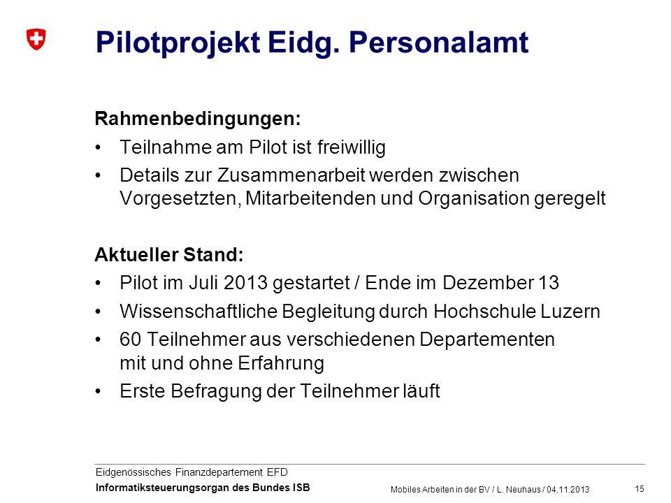 15 Eidgenössisches Finanzdepartement EFD Informatiksteuerungsorgan des Bundes ISB Pilotprojekt Eidg. Personalamt Rahmenbedingungen: Teilnahme am Pilot