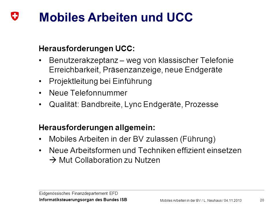 20 Eidgenössisches Finanzdepartement EFD Informatiksteuerungsorgan des Bundes ISB Mobiles Arbeiten und UCC Herausforderungen UCC: Benutzerakzeptanz –