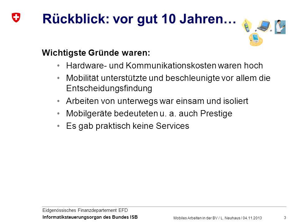 3 Eidgenössisches Finanzdepartement EFD Informatiksteuerungsorgan des Bundes ISB Rückblick: vor gut 10 Jahren… Mobiles Arbeiten in der BV / L. Neuhaus