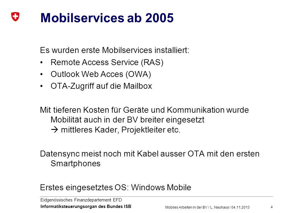 4 Eidgenössisches Finanzdepartement EFD Informatiksteuerungsorgan des Bundes ISB Mobilservices ab 2005 Mobiles Arbeiten in der BV / L. Neuhaus / 04.11