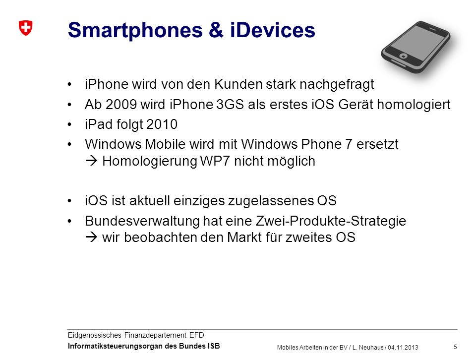 5 Eidgenössisches Finanzdepartement EFD Informatiksteuerungsorgan des Bundes ISB Smartphones & iDevices iPhone wird von den Kunden stark nachgefragt A