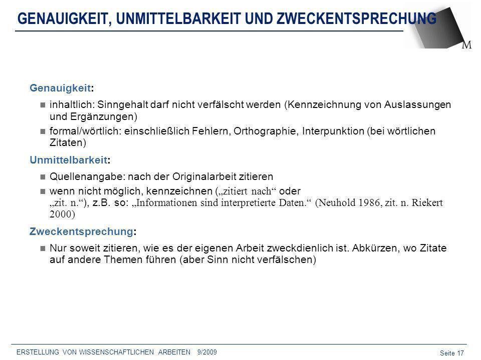 Seite 17 ERSTELLUNG VON WISSENSCHAFTLICHEN ARBEITEN 9/2009 GENAUIGKEIT, UNMITTELBARKEIT UND ZWECKENTSPRECHUNG Genauigkeit: inhaltlich: Sinngehalt darf