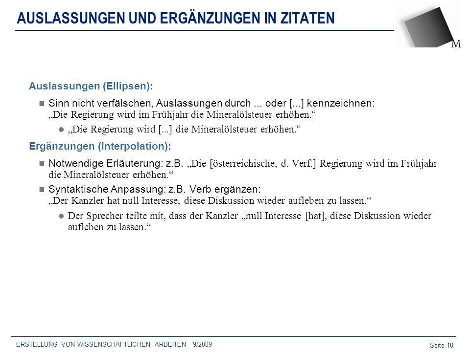 Seite 18 ERSTELLUNG VON WISSENSCHAFTLICHEN ARBEITEN 9/2009 AUSLASSUNGEN UND ERGÄNZUNGEN IN ZITATEN Auslassungen (Ellipsen): Sinn nicht verfälschen, Au