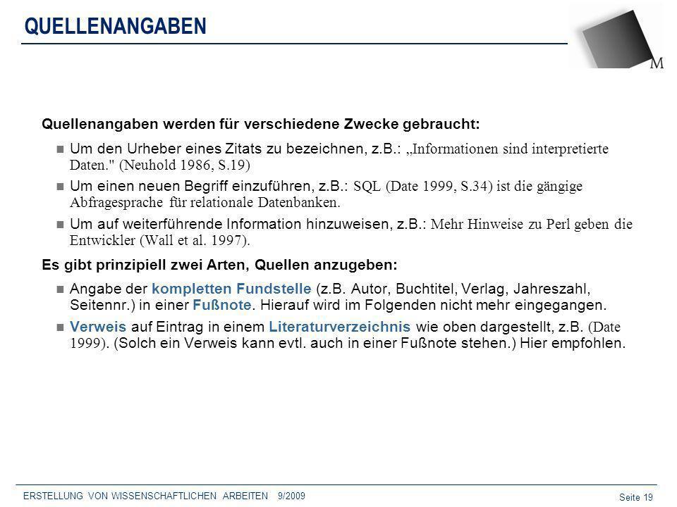 Seite 19 ERSTELLUNG VON WISSENSCHAFTLICHEN ARBEITEN 9/2009 QUELLENANGABEN Quellenangaben werden für verschiedene Zwecke gebraucht: Um den Urheber eine