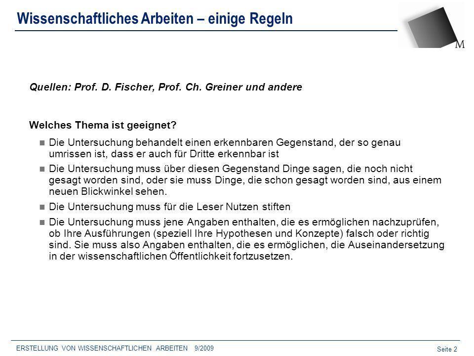 Seite 2 ERSTELLUNG VON WISSENSCHAFTLICHEN ARBEITEN 9/2009 Wissenschaftliches Arbeiten – einige Regeln Quellen: Prof. D. Fischer, Prof. Ch. Greiner und