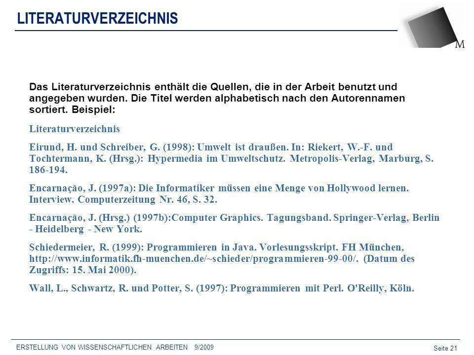 Seite 21 ERSTELLUNG VON WISSENSCHAFTLICHEN ARBEITEN 9/2009 LITERATURVERZEICHNIS Das Literaturverzeichnis enthält die Quellen, die in der Arbeit benutz