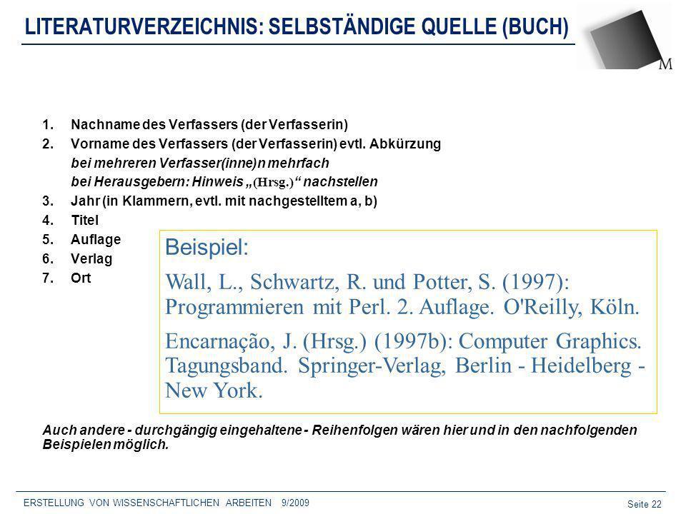 Seite 22 ERSTELLUNG VON WISSENSCHAFTLICHEN ARBEITEN 9/2009 LITERATURVERZEICHNIS: SELBSTÄNDIGE QUELLE (BUCH) 1.Nachname des Verfassers (der Verfasserin