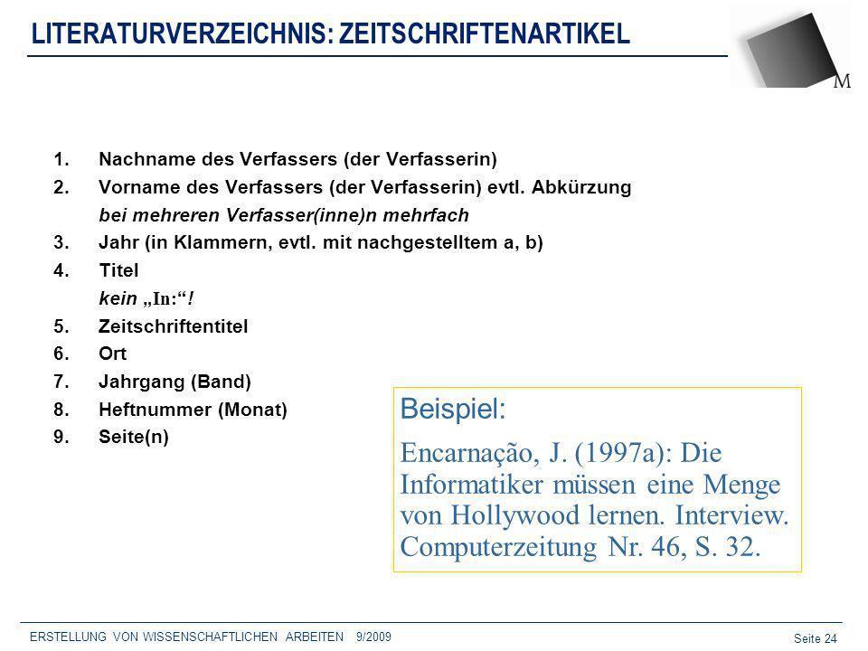 Seite 24 ERSTELLUNG VON WISSENSCHAFTLICHEN ARBEITEN 9/2009 LITERATURVERZEICHNIS: ZEITSCHRIFTENARTIKEL 1.Nachname des Verfassers (der Verfasserin) 2.Vo