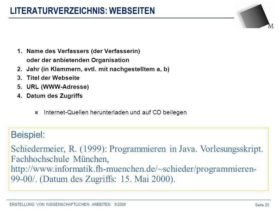 Seite 25 ERSTELLUNG VON WISSENSCHAFTLICHEN ARBEITEN 9/2009 LITERATURVERZEICHNIS: WEBSEITEN 1.Name des Verfassers (der Verfasserin) oder der anbietende