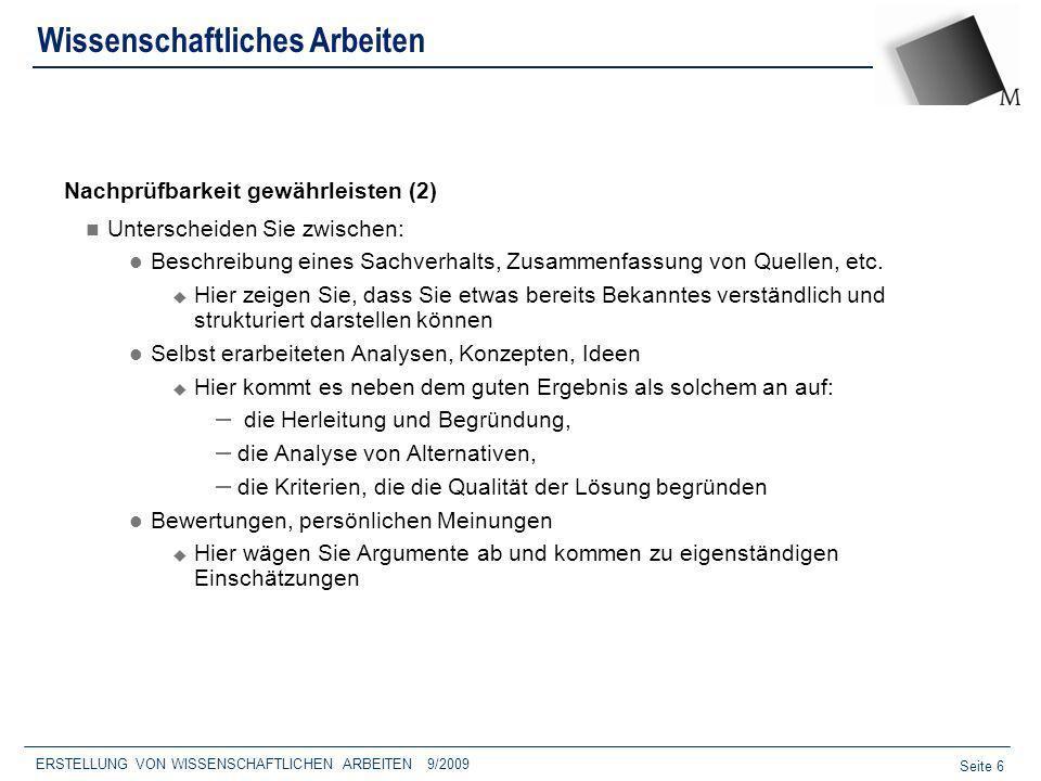 Seite 6 ERSTELLUNG VON WISSENSCHAFTLICHEN ARBEITEN 9/2009 Wissenschaftliches Arbeiten Nachprüfbarkeit gewährleisten (2) Unterscheiden Sie zwischen: Be
