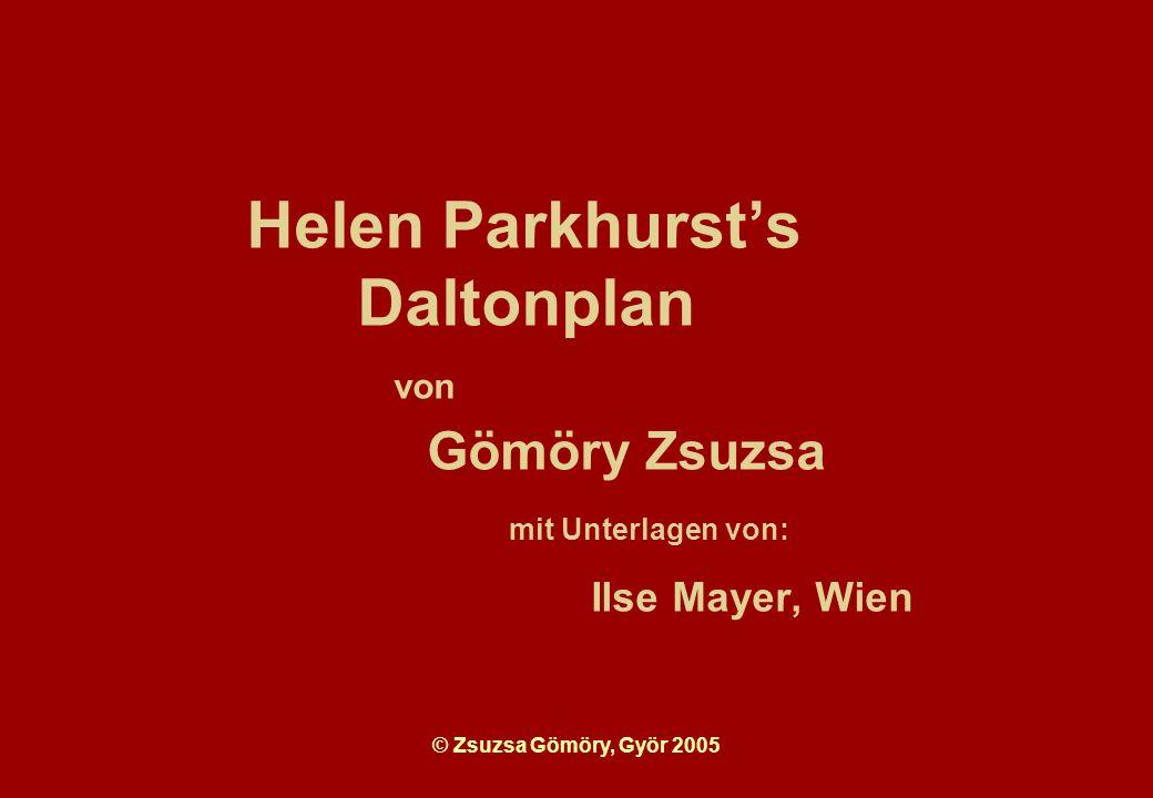 © Zsuzsa Gömöry, Györ 2005 Helen Parkhursts Daltonplan von Gömöry Zsuzsa mit Unterlagen von: Ilse Mayer, Wien