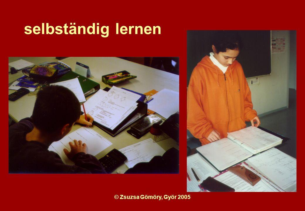 © Zsuzsa Gömöry, Györ 2005 selbständig lernen