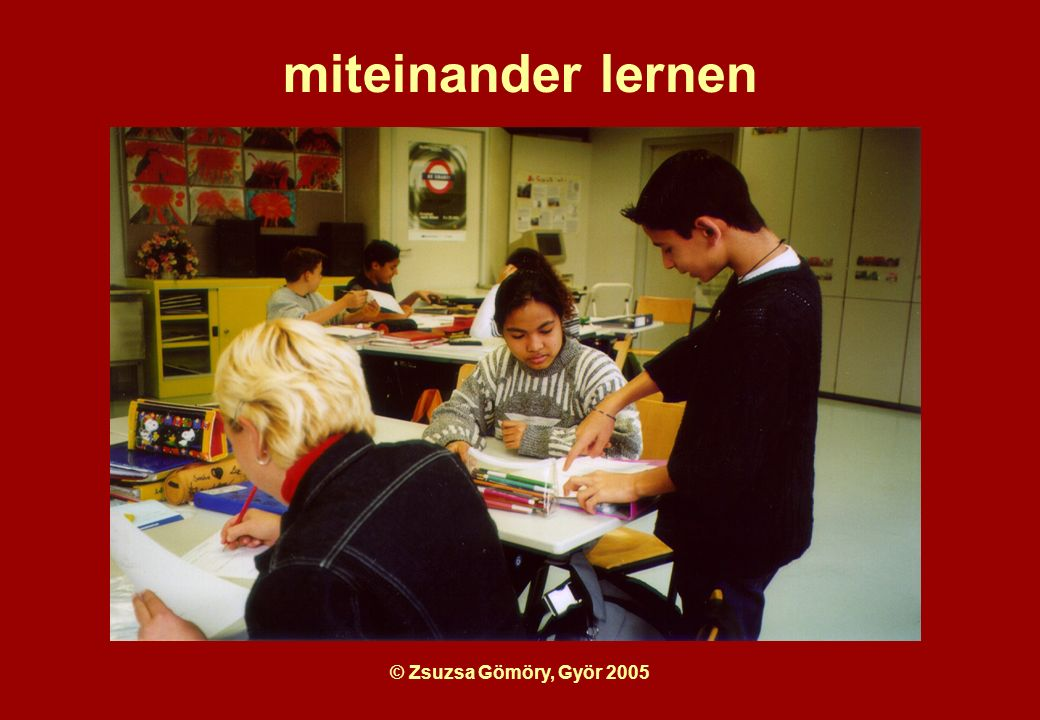 © Zsuzsa Gömöry, Györ 2005 miteinander lernen
