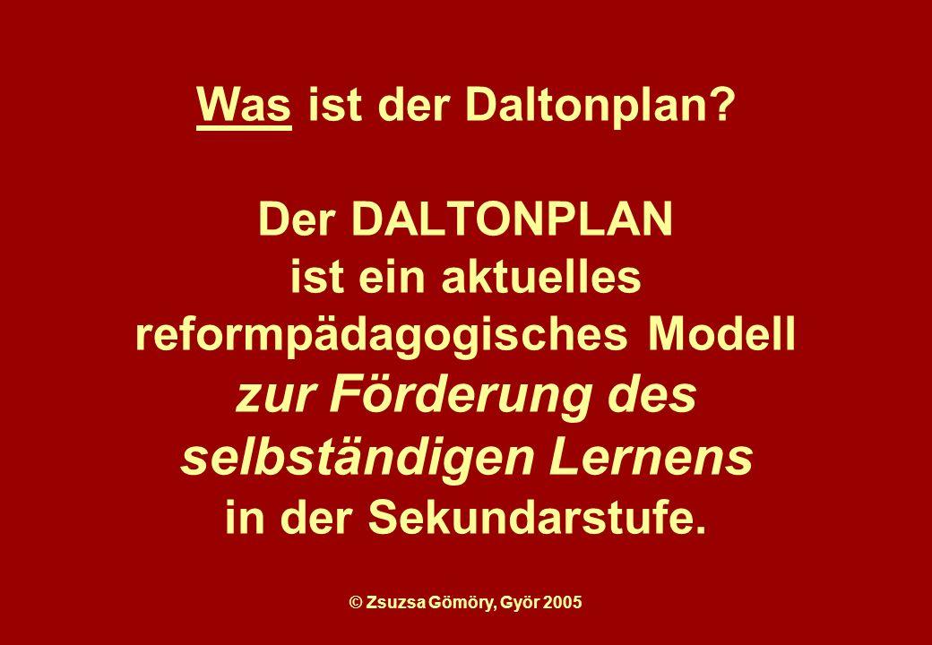 © Zsuzsa Gömöry, Györ 2005 Was ist der Daltonplan.