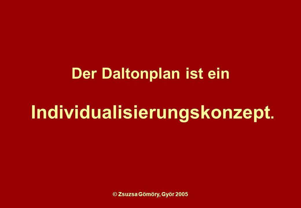 © Zsuzsa Gömöry, Györ 2005 Der Daltonplan ist ein Individualisierungskonzept.